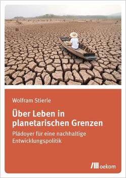 Über Leben in planetarischen Grenzen von Stierle,  Wolfram
