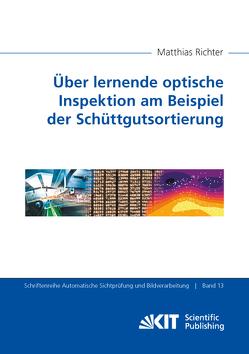 Über lernende optische Inspektion am Beispiel der Schüttgutsortierung von Richter,  Matthias
