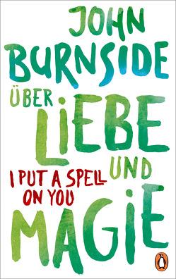 Über Liebe und Magie – I Put a Spell on You von Burnside,  John, Robben,  Bernhard