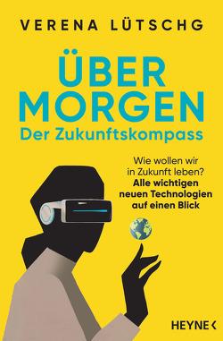 Über Morgen – Der Zukunftskompass von Lütschg,  Verena