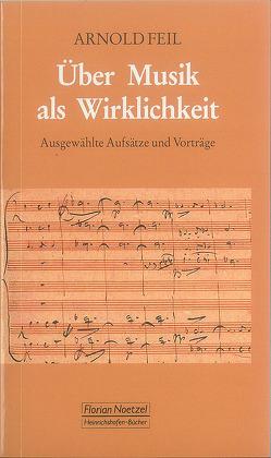 Über Musik als Wirklichkeit Arnold Feil von Büchler,  Jörg