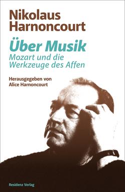 Über Musik von Harnoncourt,  Alice, Harnoncourt,  Nikolaus