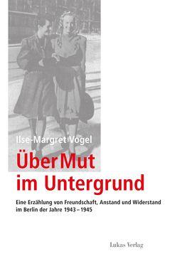 Über Mut im Untergrund von Hercher,  Jutta, Schieb,  Barbara, Vogel,  Ilse-Margret