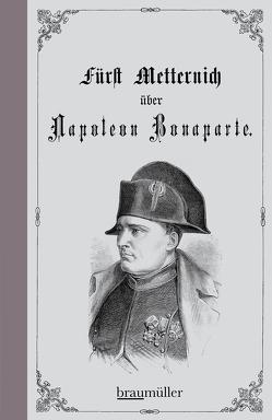 Über Napoleon Bonaparte von Metternich,  Klemens Wenzel Lothar