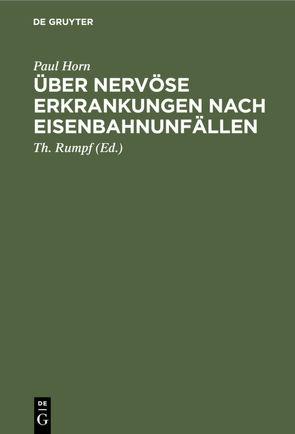 Über nervöse Erkrankungen nach Eisenbahnunfällen von Horn,  Paul, Rumpf,  Th.