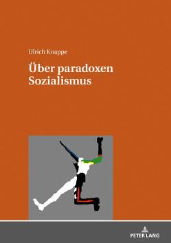 Über paradoxen Sozialismus von Knappe,  Ulrich