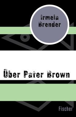 Über Pater Brown von Brender,  Irmela, Buchegger,  Sepp