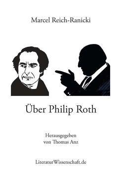 Über Philip Roth von Anz,  Thomas, Reich-Ranicki,  Marcel