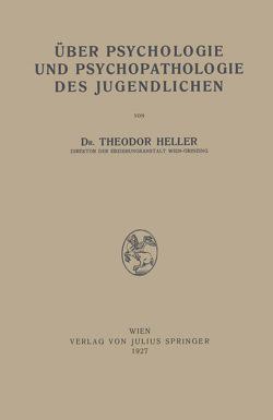 Über Psychologie und Psychopathologie des Jugendlichen von Heller,  Theodor