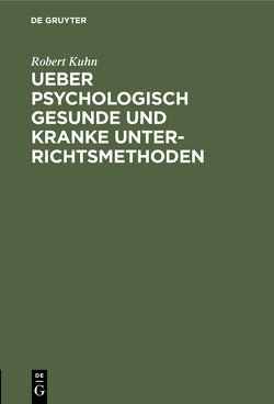 Ueber psychologisch gesunde und kranke Unterrichtsmethoden von Kühn,  Robert