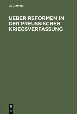 Ueber Reformen in der preußischen Kriegsverfassung
