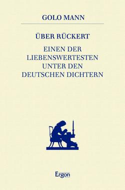 Über Rückert, einen der Liebenswertesten unter den deutschen Dichtern von Mann,  Golo