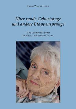 Über runde Geburtstage und andere Etappensprünge von Wagner-Hosch,  Hanne