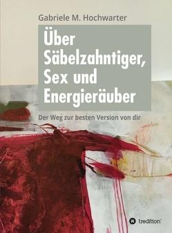 Über Säbelzahntiger, Sex und Energieräuber von Galos,  Sylvia, Hochwarter,  Gabriele M.