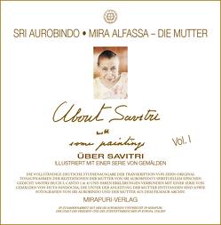 Über Savitri, illustriert mit einer Serie von Gemälden – Vol. I von Alfassa,  Mira, Aurobindo,  Sri