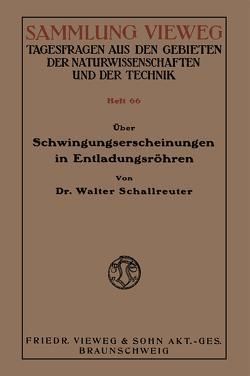 Über Schwingungserscheinungen in Entladungsröhren von Schallreuter,  Walter