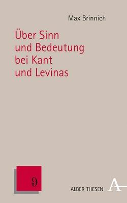 Über Sinn und Bedeutung bei Kant und Levinas von Brinnich,  Max