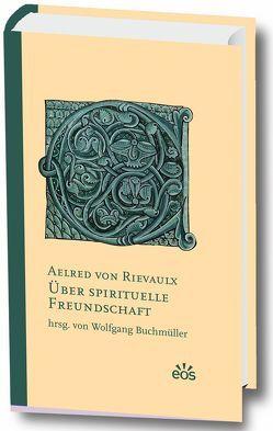 Über spirituelle Freundschaft von Aelred von Rievaulx, Buchmüller,  Wolfgang