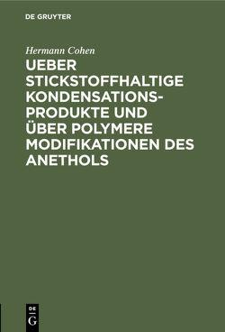 Ueber stickstoffhaltige Kondensationsprodukte und über polymere Modifikationen des Anethols von Cohen,  Hermann