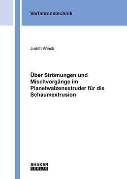 Über Strömungen und Mischvorgänge im Planetwalzenextruder für die Schaumextrusion von Winck,  Judith