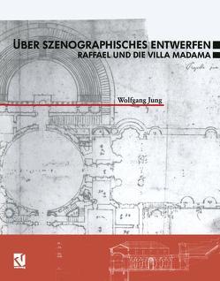 Über Szenographisches Entwerfen Raffael und die Villa Madama von Jung,  Wolfgang