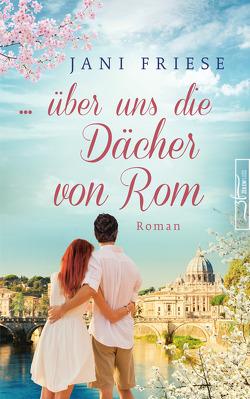 … über uns die Dächer von Rom von Friese,  Jani