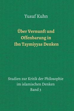 Über Vernunft und Offenbarung in Ibn Taymiyyas Denken von Kuhn,  Yusuf