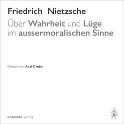 Über Wahrheit und Lüge im aussermoralischen Sinne von Grube,  Axel, Nietzsche,  Friedrich