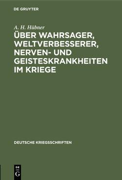Über Wahrsager, Weltverbesserer, Nerven- und Geisteskrankheiten im Kriege von Hübner,  A.H.