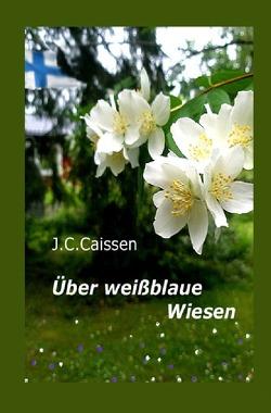 Über weißblaue Wiesen von Caissen,  J.C.
