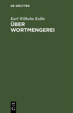 Über Wortmengerei von Kolbe,  Karl Wilhelm