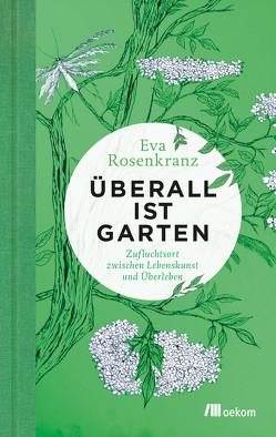Überall ist Garten von Peters,  Ulrike, Rosenkranz,  Eva