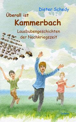 Überall ist Kammerbach – Lausbubengeschichten der Nachkriegszeit von Schedy,  Dieter