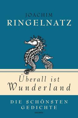 Überall ist Wunderland – Die schönsten Gedichte von Ringelnatz,  Joachim