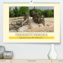 Überbrückendes – Bauwerke aus Holz, Stein, Stahl und Co. (Premium, hochwertiger DIN A2 Wandkalender 2021, Kunstdruck in Hochglanz) von Keller,  Angelika