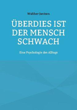 Überdies ist der Mensch schwach. Eine Psychologie des Alltags von Glück,  Alexander, Jantzen,  Walther