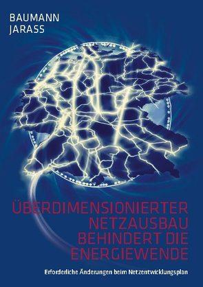 Überdimensionierter Netzausbau behindert die Energiewende von Baumann,  Wolfgang, Jarass,  Lorenz J.