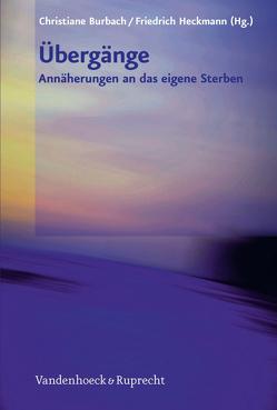 Übergänge – Annäherungen an das eigene Sterben von Burbach,  Christiane, Heckmann,  Friedrich