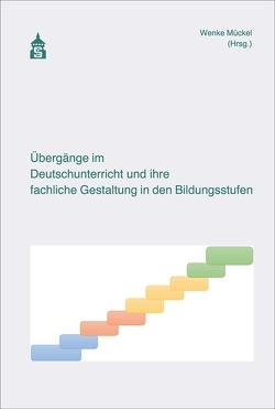 Übergänge im Deutschunterricht und ihre fachliche Gestaltung in den Bildungsstufen von Mücke,  Wenke