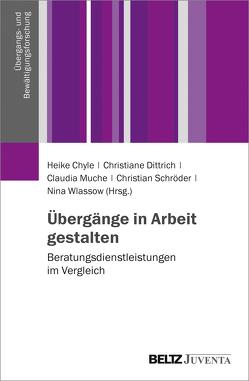 Übergänge in Arbeit gestalten von Chyle,  Heike, Dittrich,  Christiane, Muche,  Claudia, Schroeder,  Christian, Wlassow,  Nina