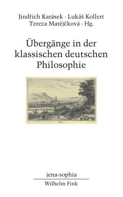 Übergänge in der klassischen deutschen Philosophie von Karásek,  Jindrich, Kollert,  Lukàs, Matejcková,  Tereza