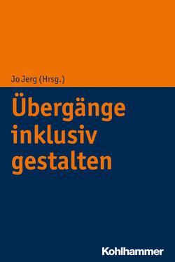 Übergänge inklusiv gestalten von Jerg,  Jo