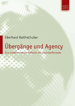 Übergänge und Agency von Raithelhuber,  Eberhard