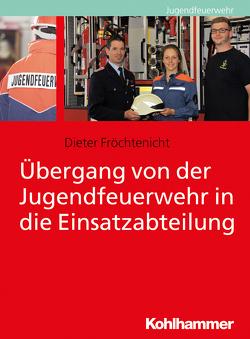 Übergang von der Jugendfeuerwehr in die Einsatzabteilung von Fröchtenicht,  Dieter