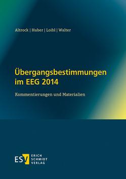 Übergangsbestimmungen im EEG 2014 von Altrock,  Martin, Huber,  Andrea, Loibl,  Helmut, Walter,  René
