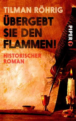 Übergebt sie den Flammen! von Röhrig,  Tilman