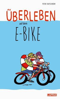 Überleben auf dem E-Bike: Humorvolle Geschichten und Cartoons rund ums E-Bike von Butschkow,  Peter
