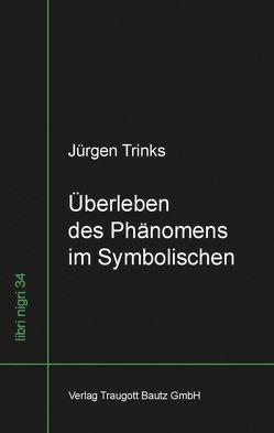 Überleben des Phänomens im Symbolischen von Trinks,  Jürgen