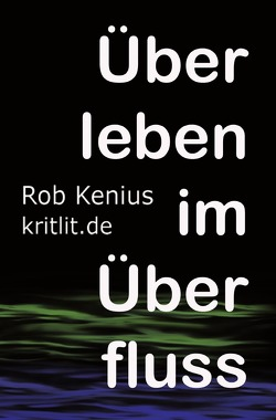 Überleben im Überfluss von Kenius,  Rob