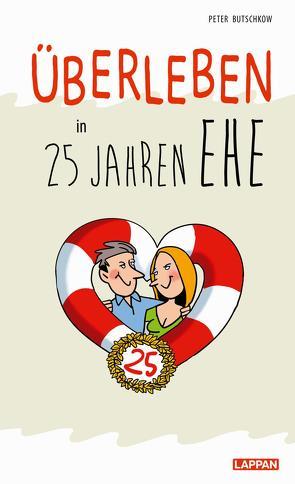 Überleben in 25 Jahren Ehe – Humorvolle Texte und Cartoons zur Silberhochzeit von Butschkow,  Peter